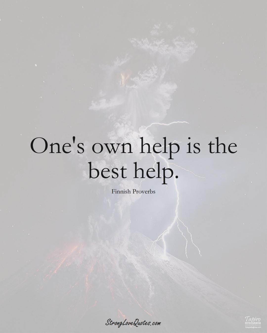 One's own help is the best help. (Finnish Sayings);  #EuropeanSayings