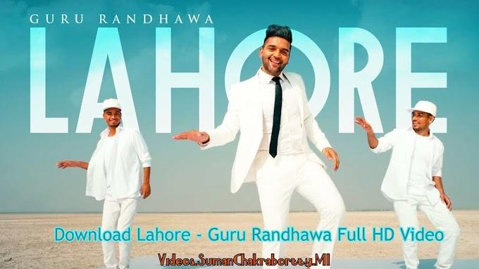 Download Lahore - Guru Randhawa Full HD Video