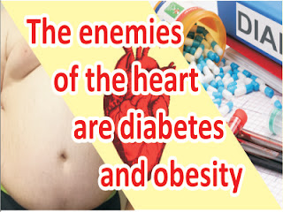 The enemies of the heart are diabetes and obesity