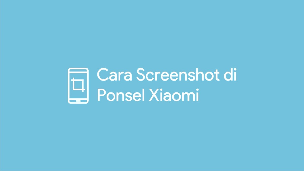 Cara Screenshot di Ponsel Xiaomi