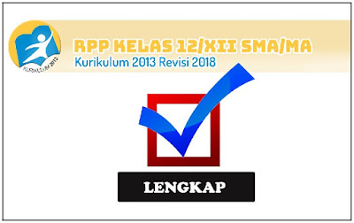 RPP Kelas 12/XI SMA/MA Kurikulum 2013 Revisi 2018 Lengkap