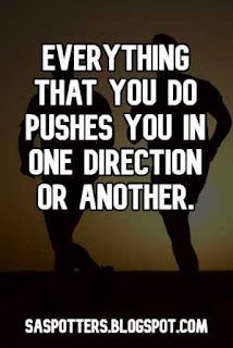 Everything that you do pushes you in one direction or another.