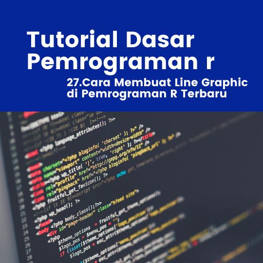 Tutorial R : Cara Membuat Line Graphic di Pemrograman R Terbaru