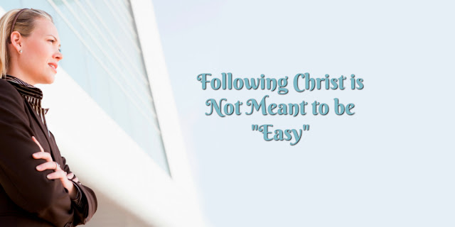 4 Reasons Why living for Christ isn't easy but Worthwhile