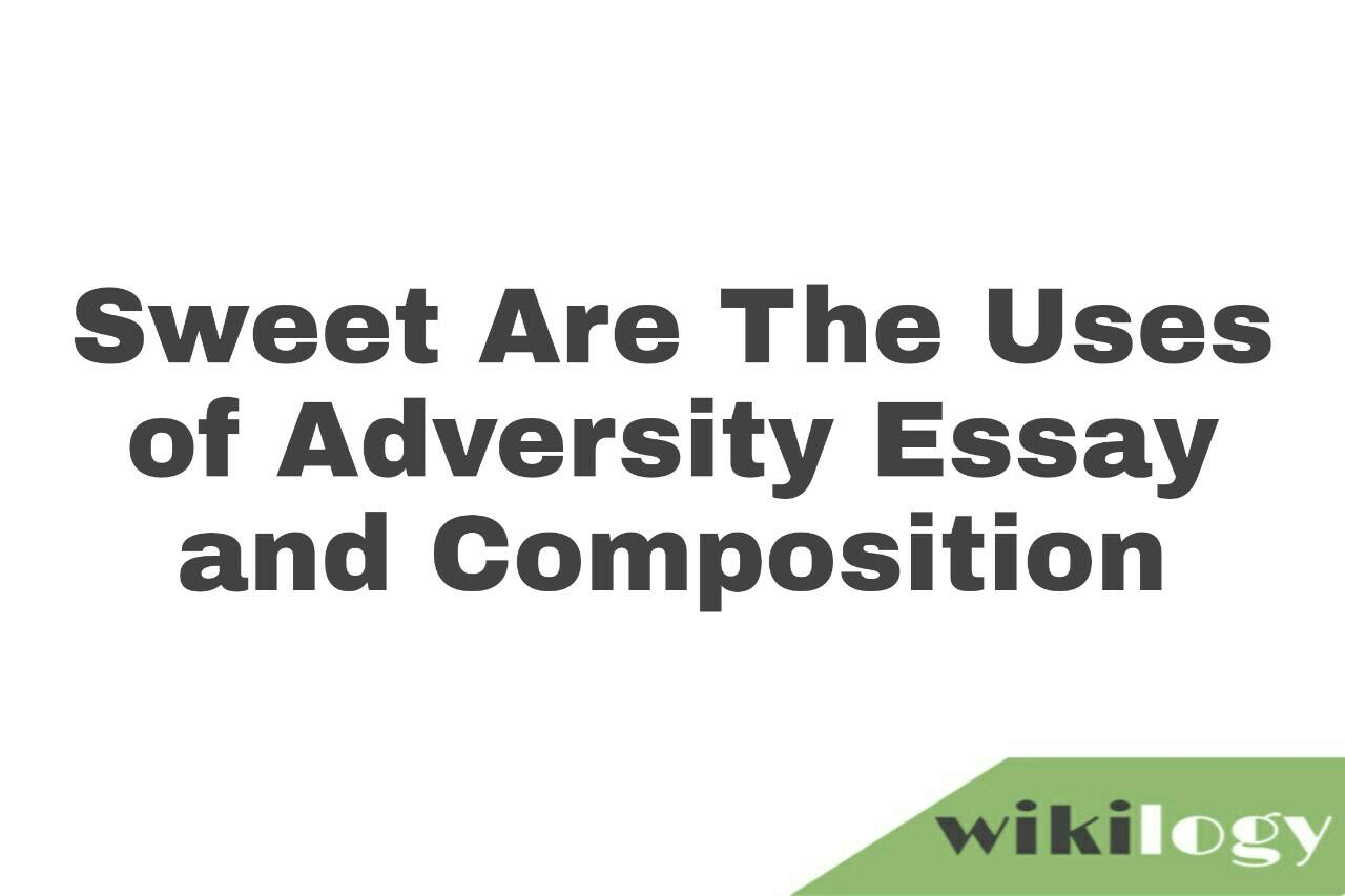 Sweet Are The Uses of Adversity Essay and Composition