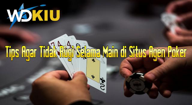 Tips Agar Tidak Rugi Selama Main di Situs Agen Poker