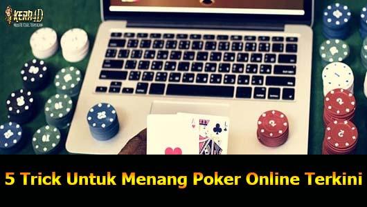 5 Trick Untuk Menang Poker Online Terkini