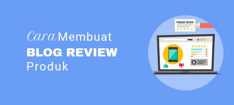 Cara Membuat Blog Review Produk untuk Menghasilkan Uang