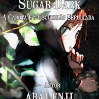 [Light Novel] Sugar Dark: A Garota e a Escuridão Sepultada