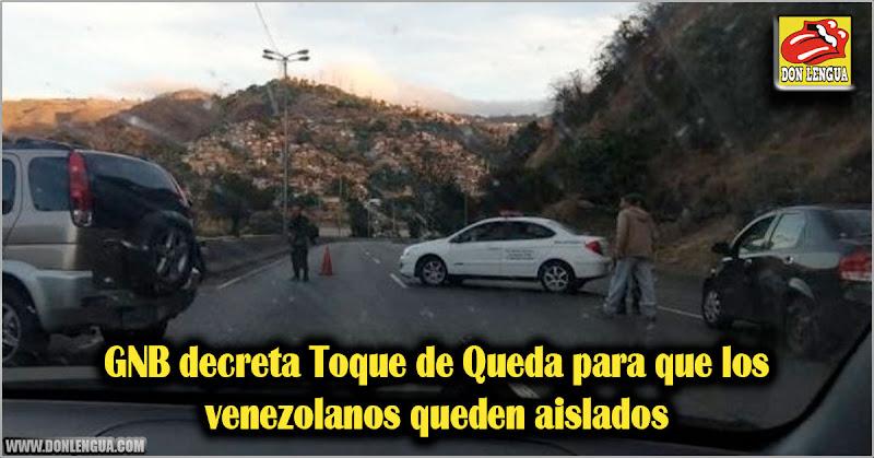 GNB decreta Toque de Queda para que los venezolanos queden aislados