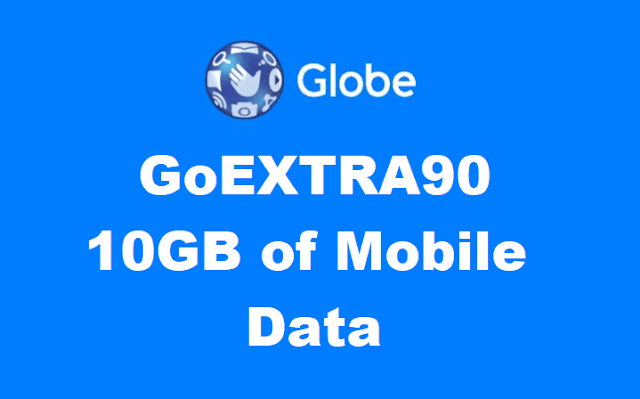 Globe GoEXTRA90 Promo : 10GB of Mobile Data, Unli Texts and Unli Calls for 7 Days for Only 90 Pesos