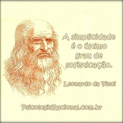 Simplicidade é o último grau de sofisticação. Leonardo da Vinci