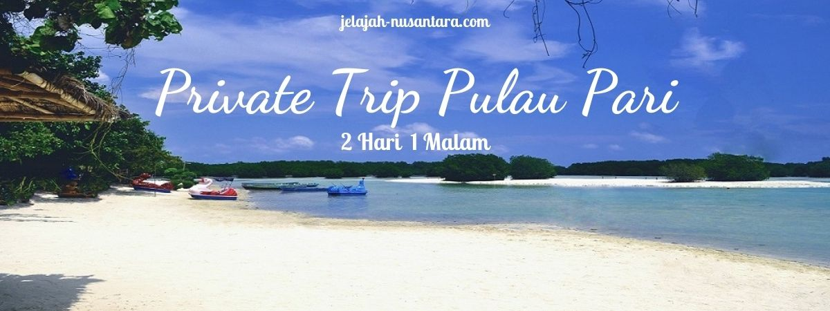 paket private trip pulau pari murah