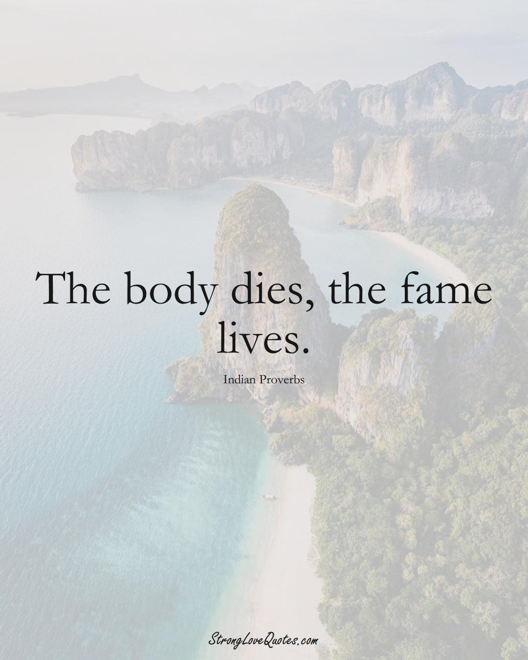 The body dies, the fame lives. (Indian Sayings);  #AsianSayings