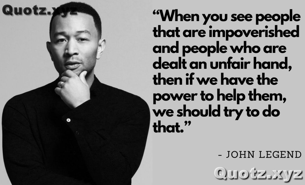 So, here are some famous and inspirational quotes by john legend, let's Check them out: