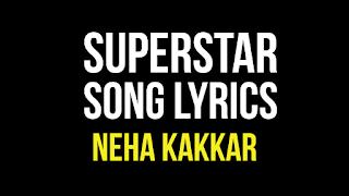 Superstar Lyrics - Neha Kakkar