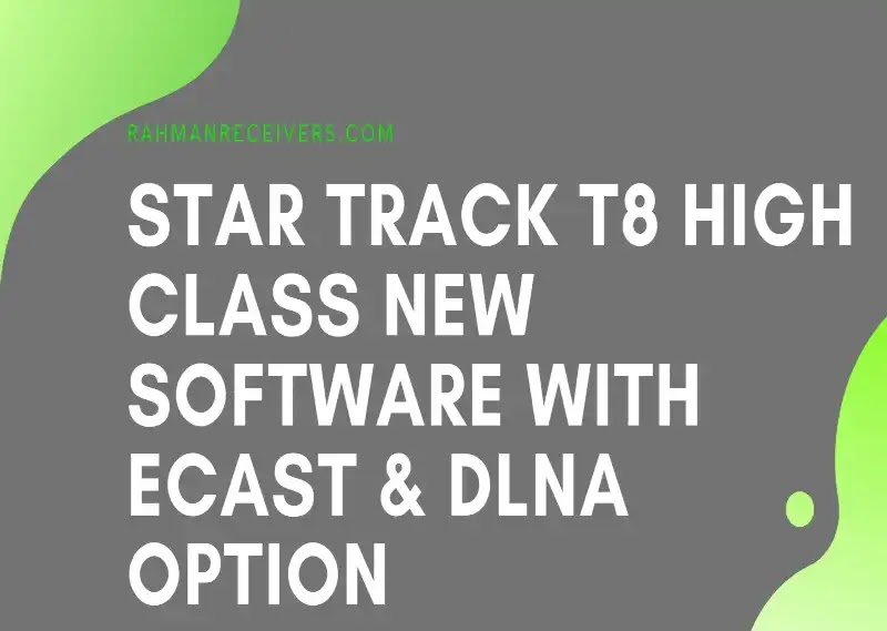STAR TRACK T8 HIGH CLASS NEW SOFTWARE WITH ECAST & DLNA OPTION 16 MARCH 2020