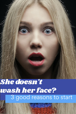 You need to start washing your face, here are 3 good reasons
