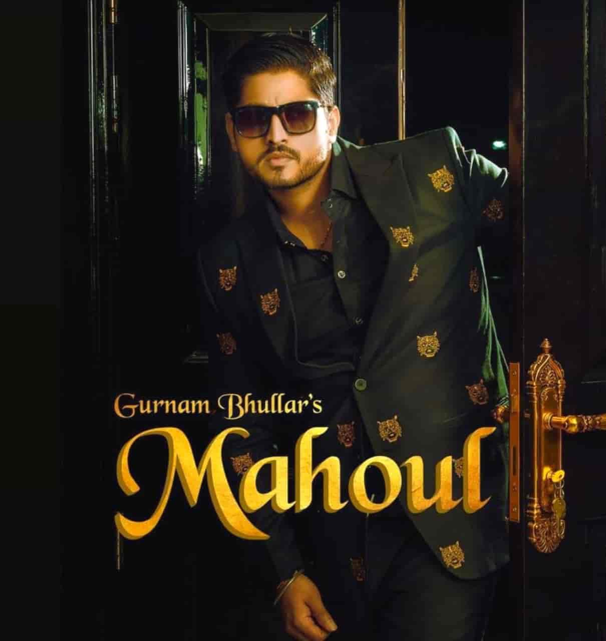 Mahoul Punjabi Song Lyrics Gurnam Bhullar