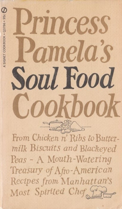 Cookbook of the day princess pamelas soul food cookbook in the late 1960s and early 1970s signet published a handful of cookbooks one of their authors was princess pamela she ran a little restaurant in new forumfinder Images