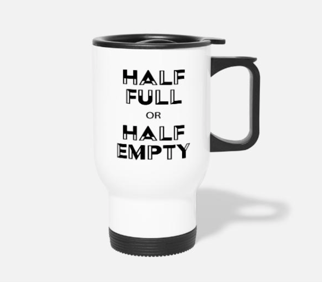 half full or half empty travel mug