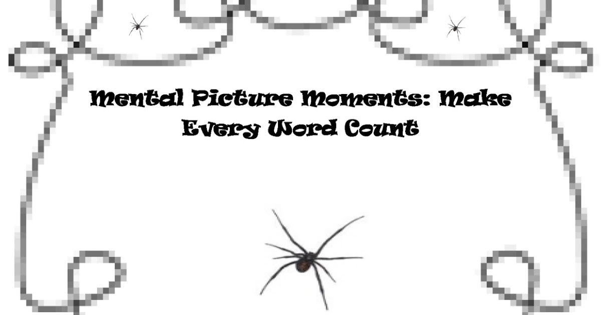 TEACH IT WRITE : Mental Picture Moments-Make Every Word Count