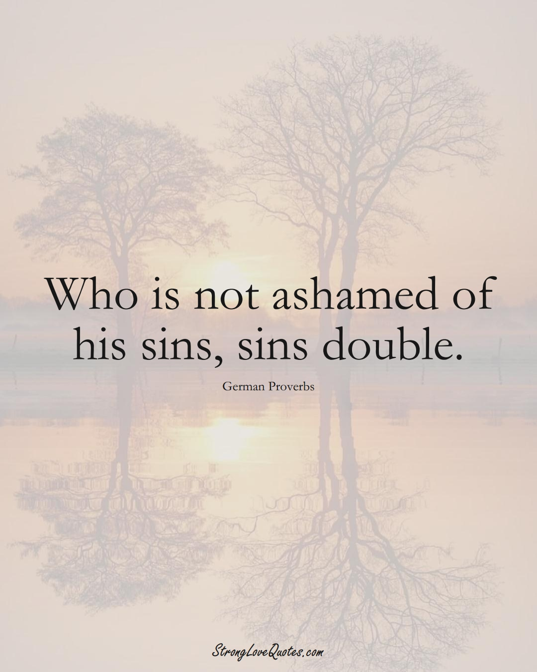Who is not ashamed of his sins, sins double. (German Sayings);  #EuropeanSayings