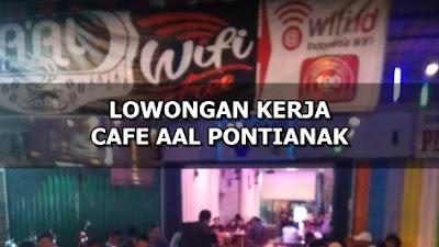 Lowongan Kerja Karyawan Cafe AAL Tanjung Raya 2 Pontianak