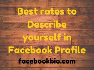 Best rates to Describe yourself in Facebook Profile