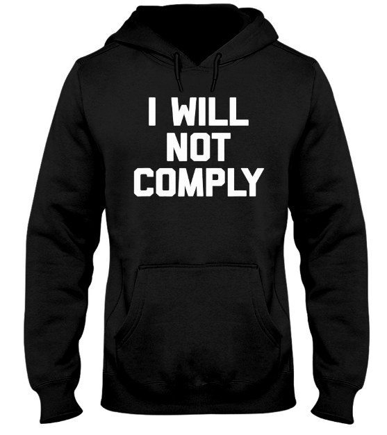 i will not comply hoodie, i will not comply dianna muller, i will not comply t shirt, i will not comply shirts