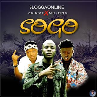 MUSIC: Sloggaonline Ft. Mr Inno X Ab Dot – SOGO