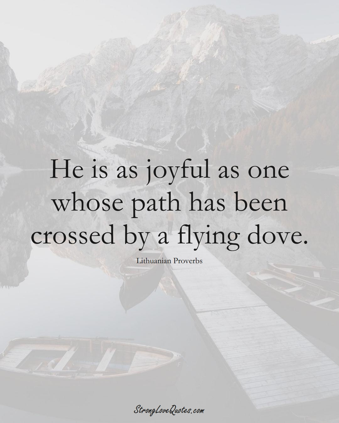 He is as joyful as one whose path has been crossed by a flying dove. (Lithuanian Sayings);  #AsianSayings