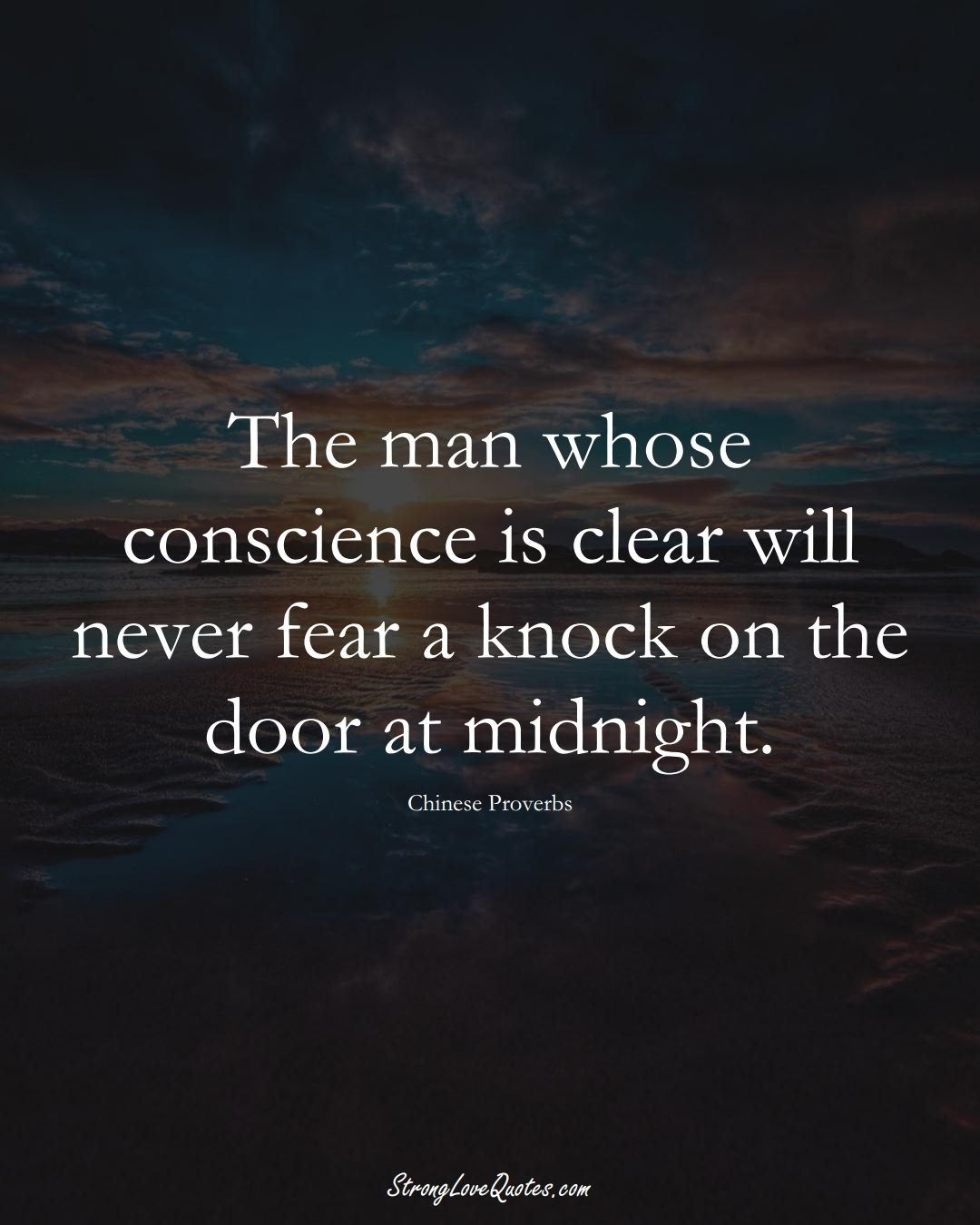 The man whose conscience is clear will never fear a knock on the door at midnight. (Chinese Sayings);  #AsianSayings