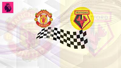 موعد مباراة واتفورد × مانشستر يونايتد في الدوري الإنجليزي  /كورة لايف 10.