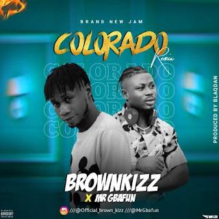 [Music] Brownkizz x Mr Gbafun – Colorado (Remix)