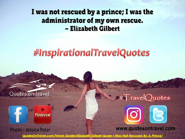 Elizabeth Gilbert Quote – I was not rescued by a price; I was the administrator of my own rescue | Travel Quotes