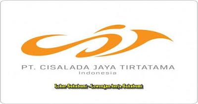 Lowongan Kerja PT Cisalada jaya tirtatama Sukabumi 2021