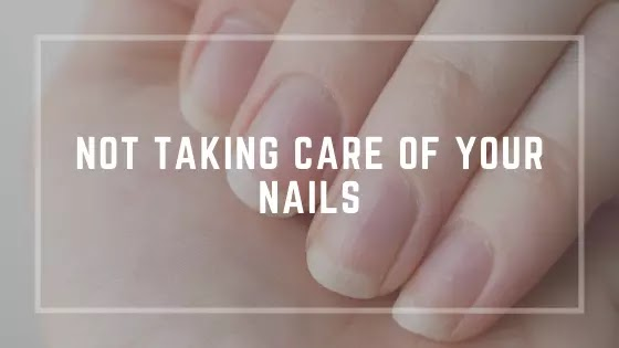Not taking care of your nails habits