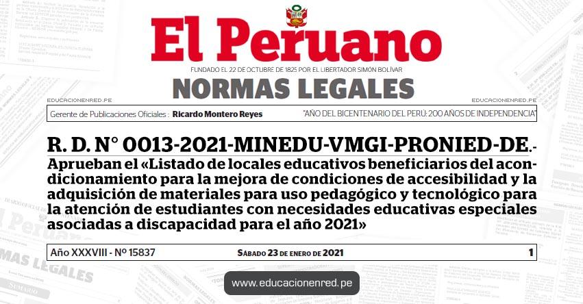 R. D. N° 0013-2021-MINEDU-VMGI-PRONIED-DE.- Aprueban el «Listado de locales educativos beneficiarios del acondicionamiento para la mejora de condiciones de accesibilidad y la adquisición de materiales para uso pedagógico y tecnológico para la atención de estudiantes con necesidades educativas especiales asociadas a discapacidad para el año 2021»