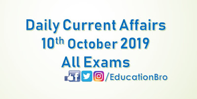 Daily Current Affairs 10th October 2019 For All Government Examinations