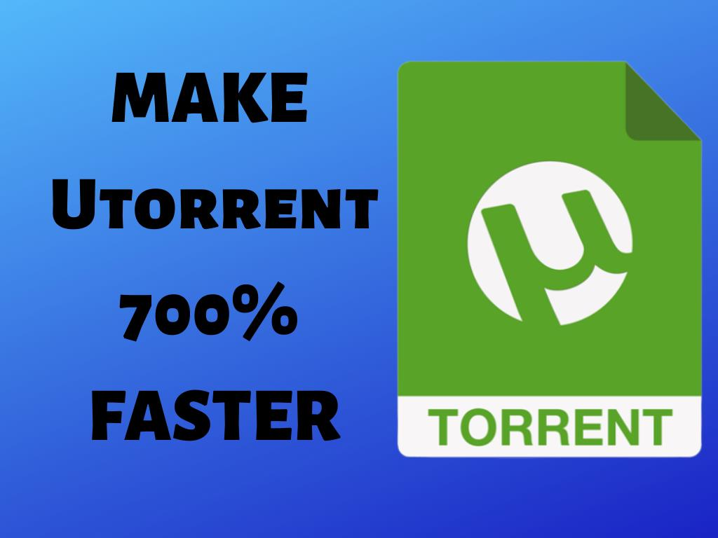 how to make utorrent download 700% faster on your computer