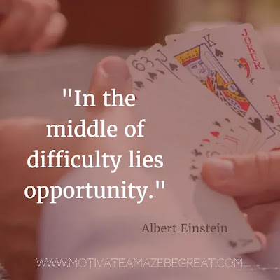 "40 Most Powerful Quotes and Famous Sayings In History: ""In the middle of difficulty lies opportunity."" - Albert Einstein"