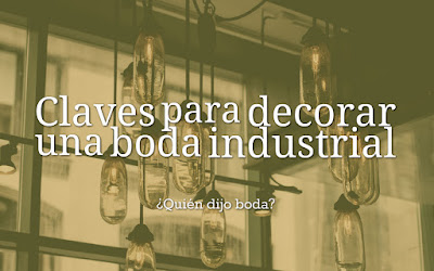 Claves para decorar una boda industrial