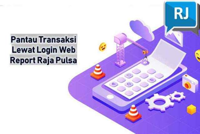 Pantau Transaksi Lewat Login Web Report Raja Pulsa