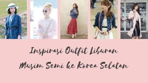 Inspirasi Outfit Liburan Musim Semi di Korea Selatan ala Idol