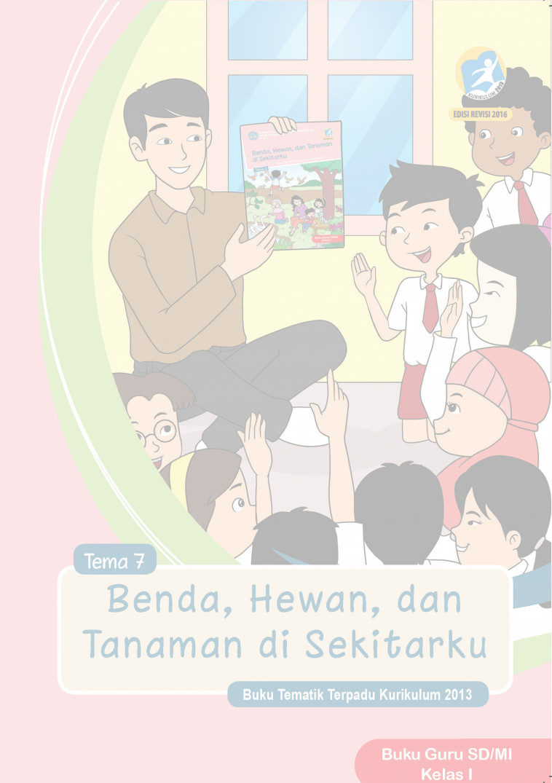 Buku Guru Kurikulum 2013 Kelas 1 SD Revisi 2016 Tema 7 Benda Hewan dan Tanaman di sekitarku