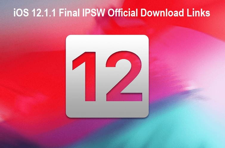 iOS 12.1.1 Final IPSW Official Download Links