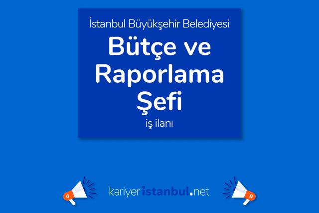 İstanbul Büyükşehir Belediyesi bütçe ve raporlama şefi alımı yapacak. İBB iş başvurusu nasıl yapılır? Detaylar kariyeristanbul.net'te!