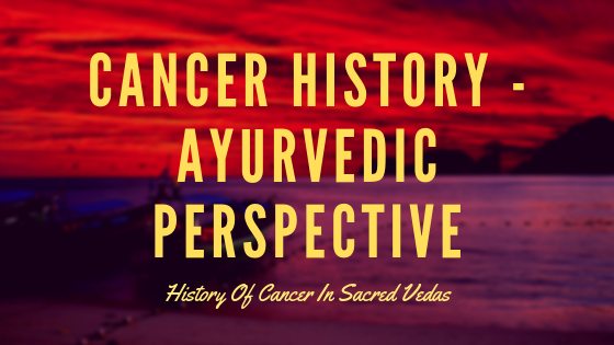 Cancer History - Ayurvedic Perspective