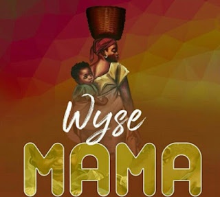 Audio | Wyse – Mama | Download mp3